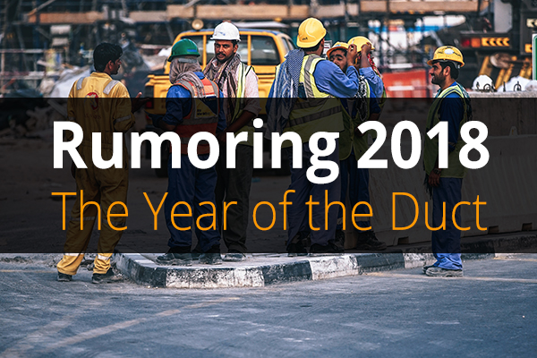 Rumoring 2018 The Year of the Duct