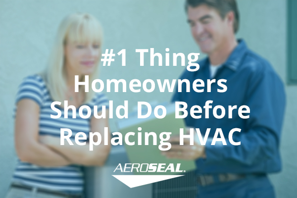 1 Thing Homeowners Should Do Before Replacing Their Air Conditioner Or Furnace Aeroseal